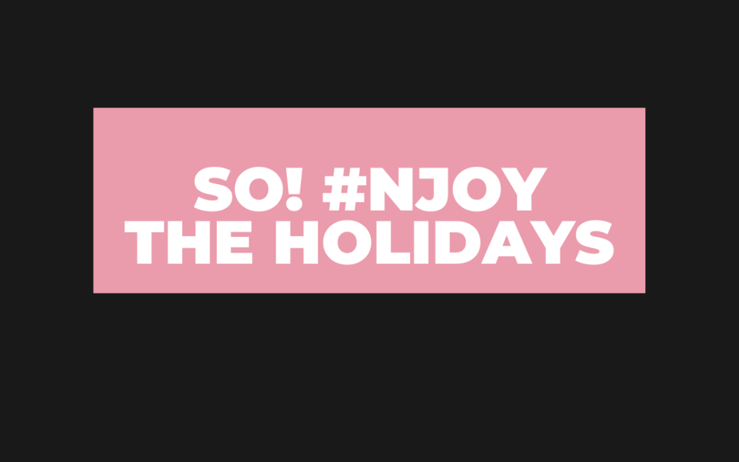 SO! #NJOY THE HOLIDAYS